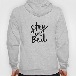 Stay in Bed black and white contemporary minimalism typography poster home wall decor bedroom Hoody