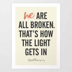 Ernest Hemingway quote, we are all broken, motivation, inspiration, character, difficulties, over Art Print