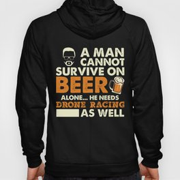 A Man Cannot Survive On Beer Alone He Needs Drone Racing As Well Hoody