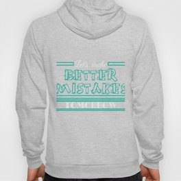 """""""Let's Make Better Mistakes Tomorrow"""" tee design. Makes a nice and sensible gift to your family too! Hoody"""