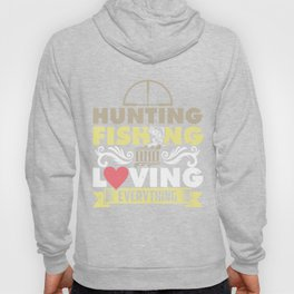 Hunting Fishing and Loving Everything Hunters Fishermen Fishes Huntress Gift Hoody