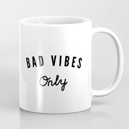 Bad Vibes Only Coffee Mug