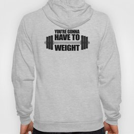 You're Gonna Have To Weight Hoody