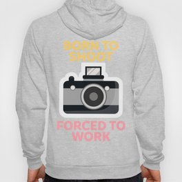 Born To Shoot Forced to Work Hoody