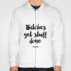 Printable Art,Tina Fey,Bitches Get Stuff Done,Get Shit Done,Inspirational Quote,Girls Room Decor Hoody