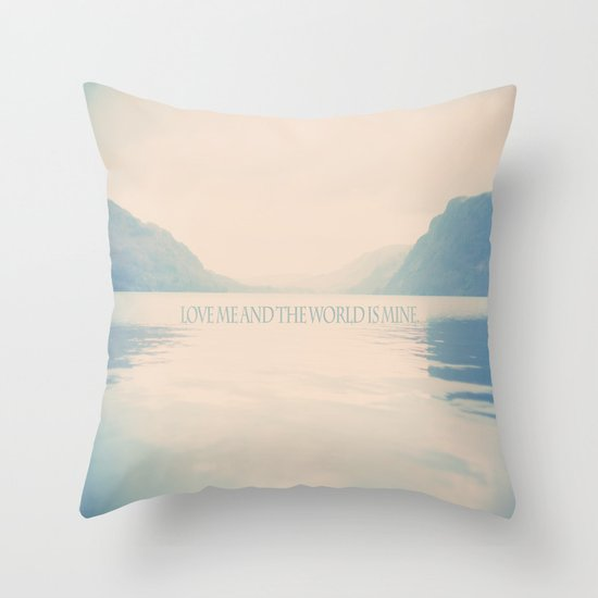 Love me and the world is mine.  Throw Pillow