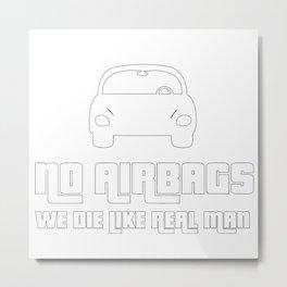 No airbags, we die like real man Metal Print