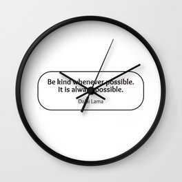 Be kind whenever possible. It is always possible. - Dalai Lama kindness quote Wall Clock