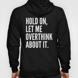 Hold On Let Me Overthink About It (Ultra Violet) Hoody