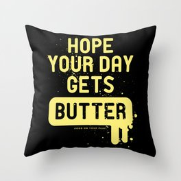 Hope your day get butter Throw Pillow
