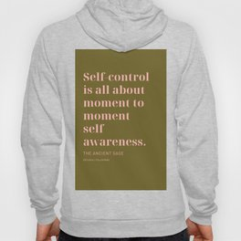 Self-control is all about moment to moment self awareness The Ancient Sage Hoody