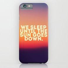 We Sleep Until The Sun Goes Down iPhone 6s Slim Case