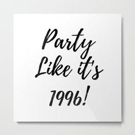 Party Like it's 1996! 21st birthday, twentyone Metal Print