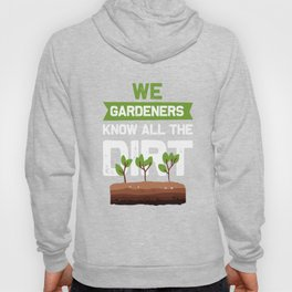 Funny Gardeners Know All The Dirt graphic for Garden Lovers Hoody
