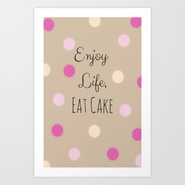 Enjoy Life, Eat Cake Art Print