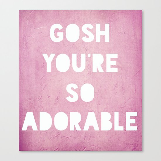 Gosh, Adorable Canvas Print