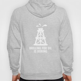 Drilling For Oil Is Boring Hoody