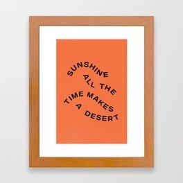 Sunshine All The Time Makes A Desert Framed Art Print