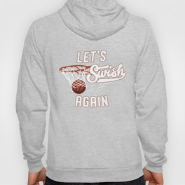 Let's Swish Again - Funny Basketball Quote Gift Hoody