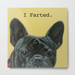I Farted - French Bulldog Metal Print