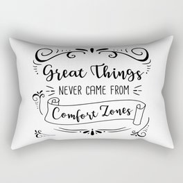 Great Things Never Came from Comfort Zones Rectangular Pillow