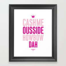 Cash me Ousside Framed Art Print