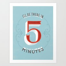 I'll Be There in 5 Minutes Art Print