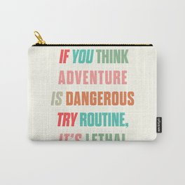 Paulo Coelho quote, if you think adventure is dangerous, try routine, it's lethal, wanderlust quotes Carry-All Pouch