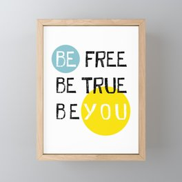 Be free be true be you Framed Mini Art Print