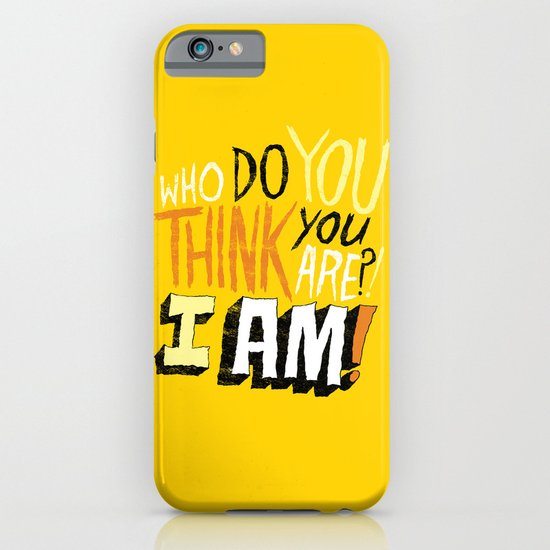 """WHO DO YOU THINK YOU ARE?! I AM!!"" iPhone & iPod Case"