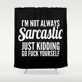 I'm Not Always Sarcastic Shower Curtain