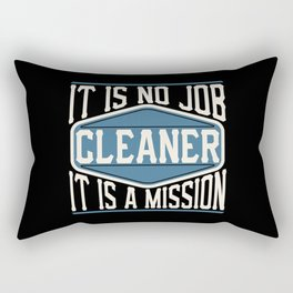 Cleaner  - It Is No Job, It Is A Mission Rectangular Pillow