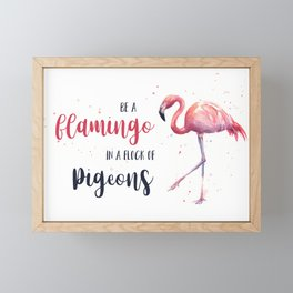 Be a Flamingo in a Flock of Pigeons Watercolor Pink Flamingo Framed Mini Art Print