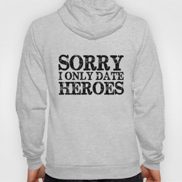 Sorry, I only date heroes!  Hoody