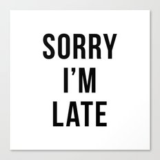 Sorry I'm Late Canvas Print