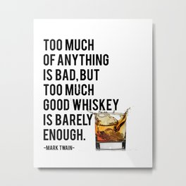 Mark Twain Quote, Too Much Of Anything Is Bad, Party Decor, Whiskey Print, Bar Decor Metal Print