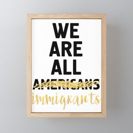 WE ARE ALL IMMIGRANTS - America Quote Framed Mini Art Print
