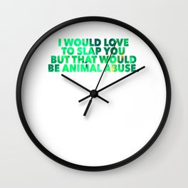 I Would Love To Slap You, But That Would Be Child Abuse2 Wall Clock