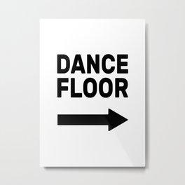 Dance Floor (arrow point right) Metal Print