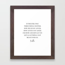 In the End Only Three Things Matter... -Buddha Quote Framed Art Print