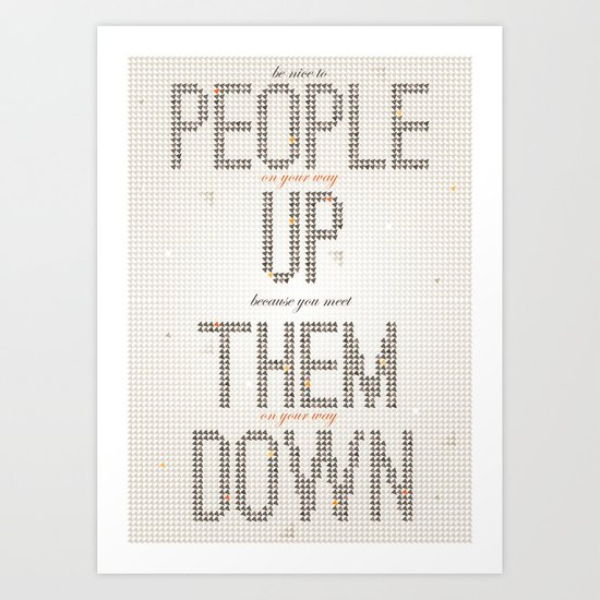 Be nice to people on your way up, because you will meet them on your way down. Art Print