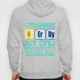 """I Maybe Nerdy But Only Periodically"" tee deign for all the science geeks out there! Go get it now!  Hoody"