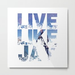 Live like Jay Metal Print