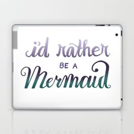 I'd Rather Be A Mermaid Laptop & iPad Skin