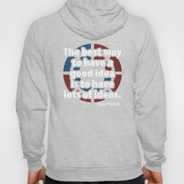 The Best Way To Have A Good Idea is to Have Lots of Ideas Linus Pauling Ideas Science Hoody