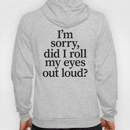 I'm Sorry, Did I Roll My Eyes Out Loud? Hoody