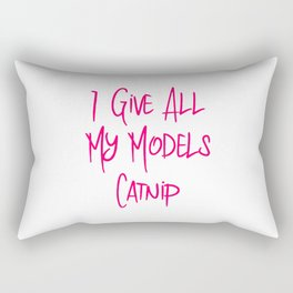 I Give All My Models Catnip Funny Pet Coordinator Rectangular Pillow