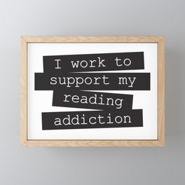 Work for reading addiction Framed Mini Art Print