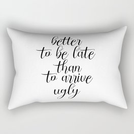 Better To Be Late Than To Arrive Ugly, Bathroom Decor, Bedroom Decor, Sarcasm Quote, Humorous Print Rectangular Pillow