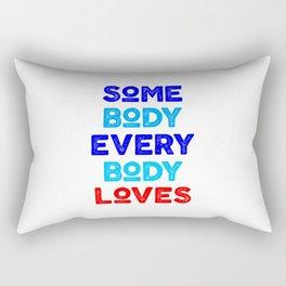 somebody everybody loves Rectangular Pillow